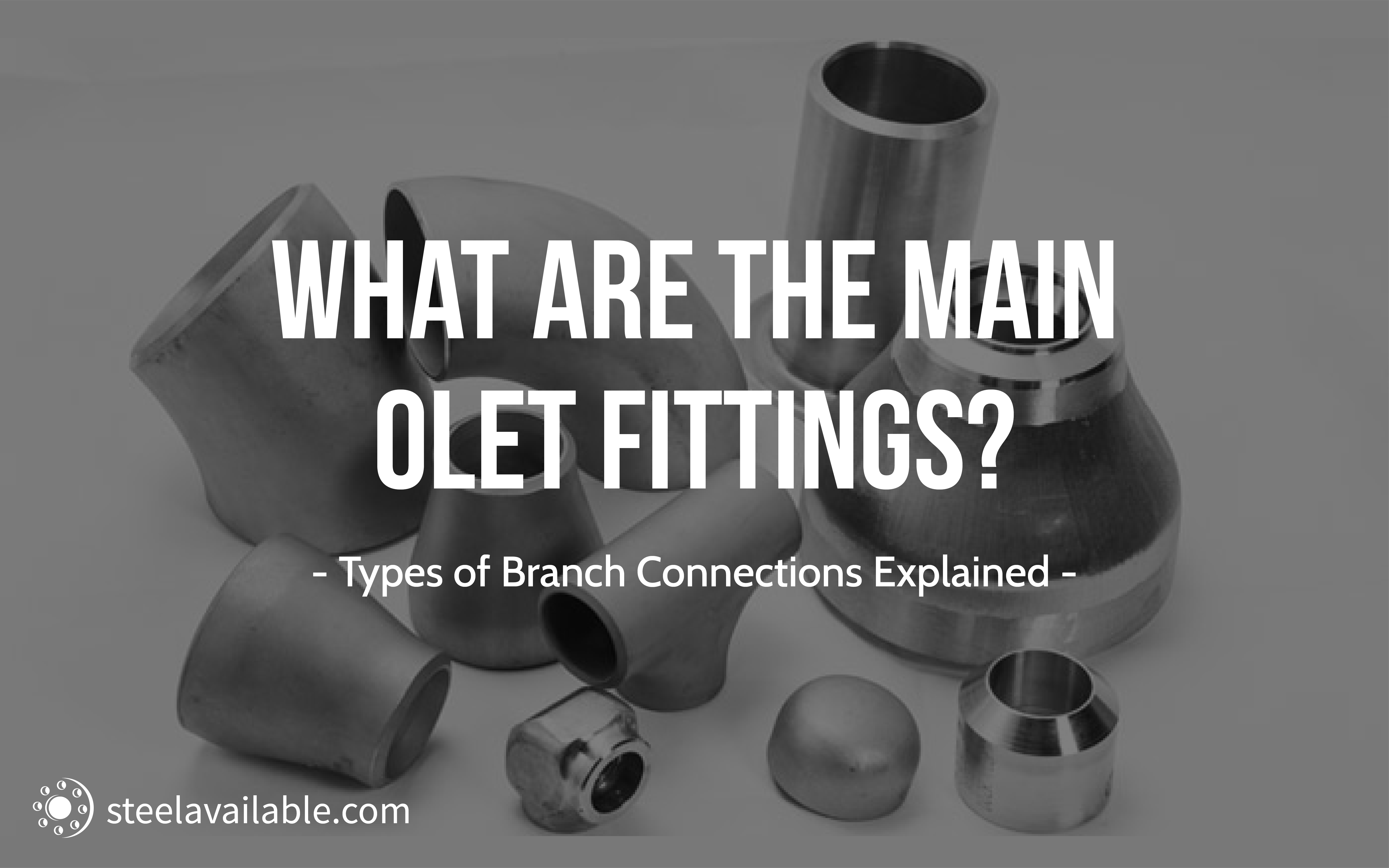 What are the Main Olet Fittings? Steel Available